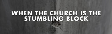 When the Church is the Stumbling Block