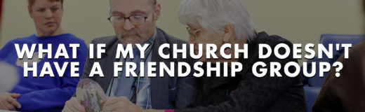 What If My Church Doesn't Have A Friendship Group?