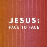 Jesus: Face to Face